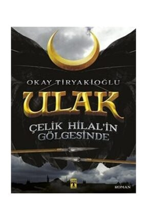 Timaş Yayınları Ulak- Çelik Hilalin Gölgesinde