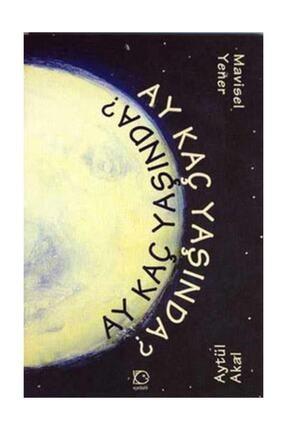 Uçanbalık Yayıncılık Ay Kaç Yaşında? - Aytül Akal 9789755871028