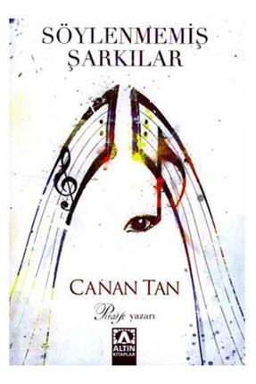Altın Kitaplar Söylenmemiş Şarkılar - Canan Tan - Yayınevi