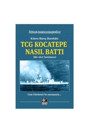 Kaynak Yayınları Kıbrıs Barış Harekatı Tcg Kocatepe Nasıl Battı