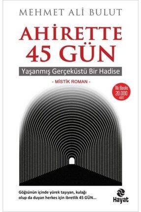 Hayat Yayınları Ahirette 45 Gün - Yaşanmış Gerçeküstü Bir Hadise - Mehmet Ali Bulut