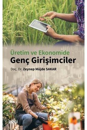 Çizgi Kitabevi Üretim Ve Ekonomide Genç Girişimciler - Zeynep Müjde Sakar 9786051965345
