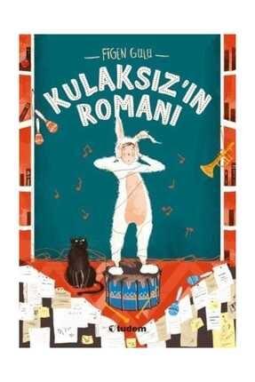 Tudem Yayınları Kulaksız'ın Romanı - Figen Gülü