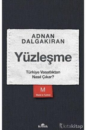 Kronik Kitap Yüzleşme Türkiye Vasatlıktan Nasıl Çıkar? - Adnan Dalgakıran -