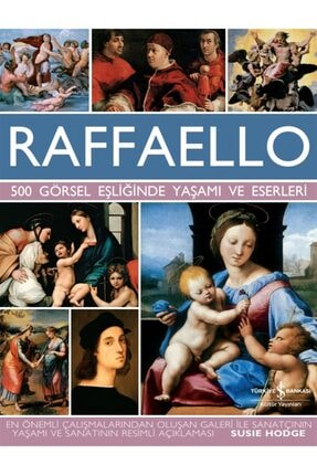 İş Bankası Kültür Yayınları Raffaello 500 Görsel Eşliğinde Yaşamı Ve Eserleri Susie Hodge