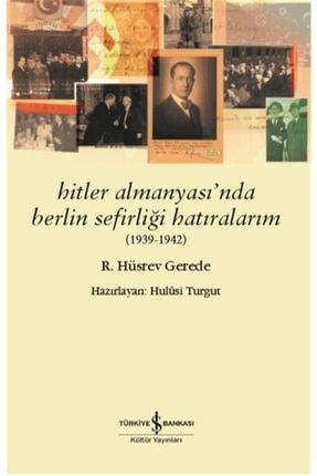 İş Bankası Kültür Yayınları Hitler Almanyası'nda Berlin Sefirliği Hatıralarım (1939-1942) R. Hüsrev Gerede