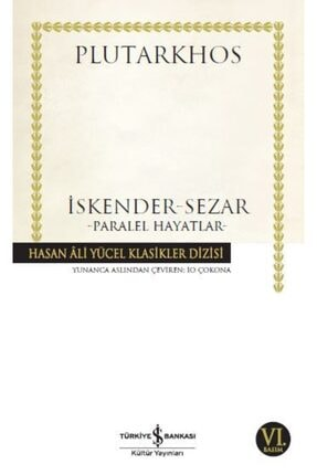 İş Bankası Kültür Yayınları Iş Bankası - Iskender Sezar Paralel Hayatlar / Plutarkhos