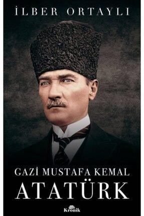 Kronik Kitap Gazi Mustafa Kemal Atatürk İlber Ortaylı