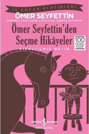 İş Bankası Kültür Yayınları Ömer Seyfettin'den Seçme Hikayeler (kısaltılmış Metin)