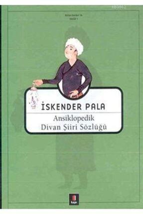 Kapı Yayınları Ansiklopedik Divan Şiiri Sözlüğü  İskender Pala