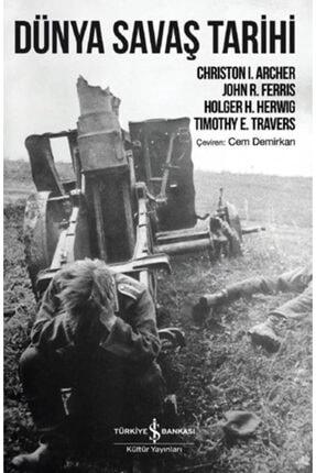 İş Bankası Kültür Yayınları Dünya Savaş Tarihi /christon I. Archer, John R. Ferris, Holger H. Herwig, Timothy E. Travers