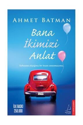 Destek Yayınları Bana Ikimizi Anlat Ahmet Batman, - Ahmet Batman