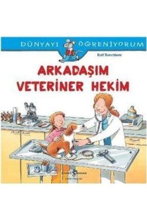 İş Bankası Kültür Yayınları Dünyayı Öğreniyorum Arkadaşım Veteriner Hekim /kollektif /