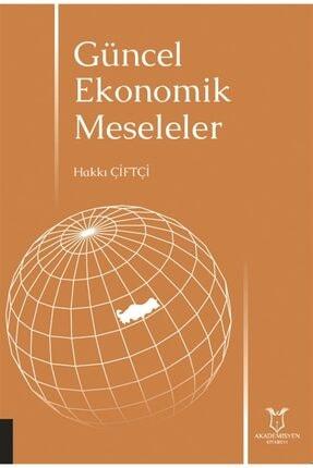 Akademisyen Kitabevi Güncel Ekonomik Meseleler - Hakkı Çiftçi 9786257707435