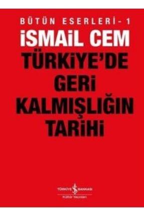 İş Bankası Kültür Yayınları Türkiye'de Geri Kalmışlığın Tarihi /ismail Cem /