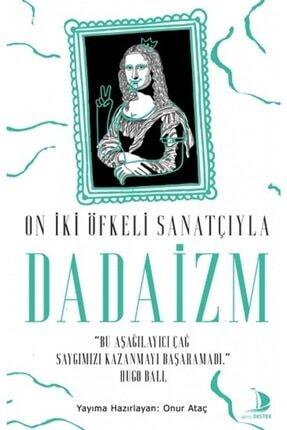 Destek Yayınları On İki Öfkeli Sanatçıyla Dadaizm