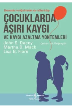 İş Bankası Kültür Yayınları Çocuklarda Aşırı Kaygı Ve Kaygı Azaltma Yöntemleri