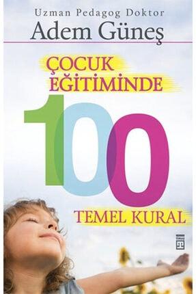 Timaş Yayınları Çocuk Eğitiminde 100 Temel Kural-adem Güneş-