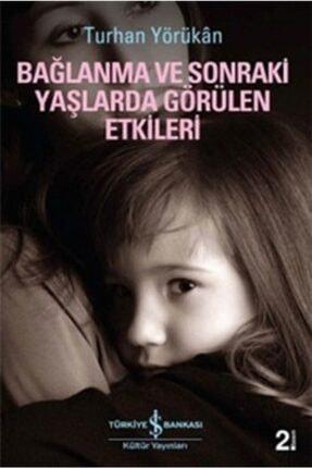 İş Bankası Kültür Yayınları Bağlanma Ve Sonraki Yaşlarda Görülen Etkileri