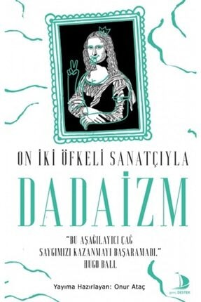 Destek Yayınları On Iki Öfkeli Sanatçıyla Dadaizm