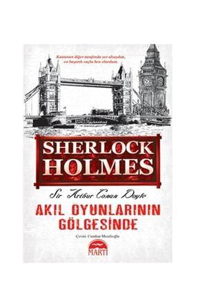 Martı Yayınları Sherlock Holmes Akıl Oyunlarının Gölgesinde Arthur Conan Doyle Sir Arthur Conan Doyle