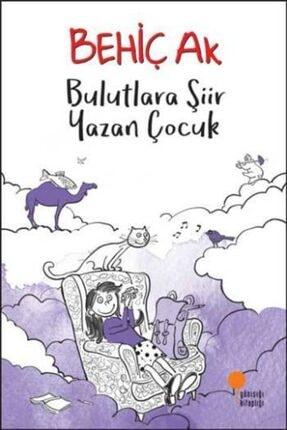 Günışığı Kitaplığı Bulutlara Şiir Yazan Çocuk / Behiç Ak /