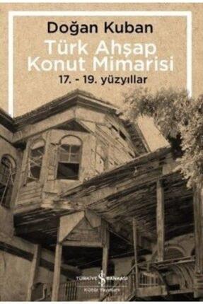 İş Bankası Kültür Yayınları Türk Ahşap Konut Mimarisi (17. - 19. Yüzyıllar)