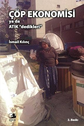 Epos Yayınları Çöp Ekonomisi ya da Atık Dedikleri - İsmail Kılınç