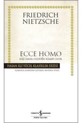 İş Bankası Kültür Yayınları Ecce Homo - Kişi Nasıl Olduğu Kimse Olur / Friedrich Nietzsche /