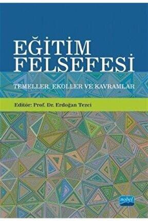 Eğitim Felsefesi: Temeller, Ekoller Ve Kavramlar - Emine Feyza Aktaş 9786050330656