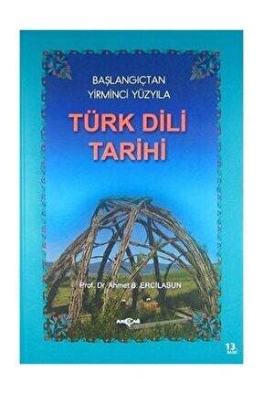 Başlangıçtan Yirminci Yüzyıla Türk Dili Tarihi - Ahmet Bican Ercilasun -