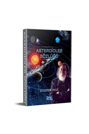 Asteroidler Sözlüğü - Ali Gufran Erkılıç 9786058197374