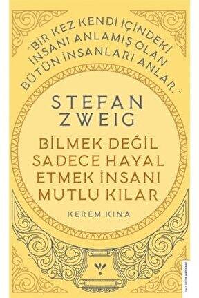 Stefan Zweig - Bilmek Değil Sadece Hayal Etmek Insanı Mutlu Kılar - Kerem Kına 9786254411908