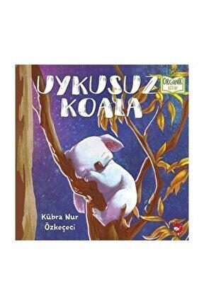 Uykusuz Koala Organik Kitap Kübra Nur Özkeçeci