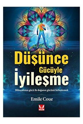 Düşünce Gücüyle Iyileşme / Bilinçaltının Gücüyle Doğanın Gücünü Birleştirmek / Emile Coue