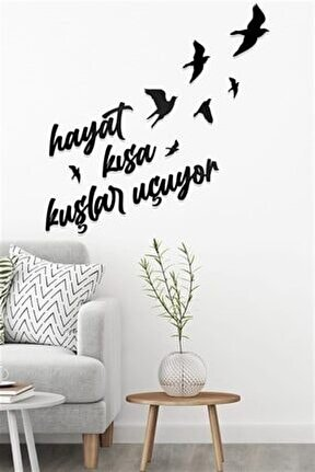 Hayat Kısa Kuşlar Uçuyor Duvar Motto Yazısı Ahşap Duvar Mottoları