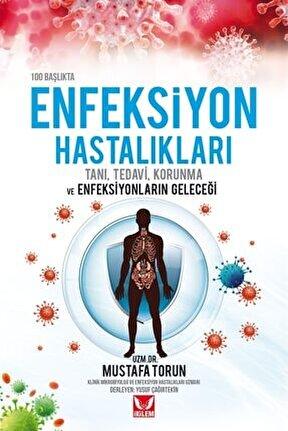 100 Başlıkta Enfeksiyon Hastalıkları - Mustafa Torun 9786257787000