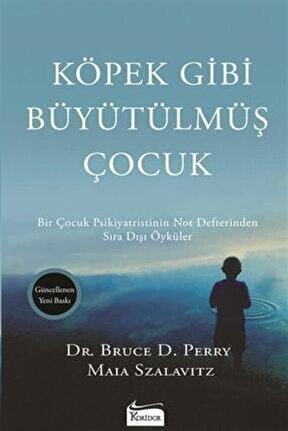 Köpek Gibi Büyütülmüş Çocuk - Bruce D. Perry - Koridor Yayıncılık