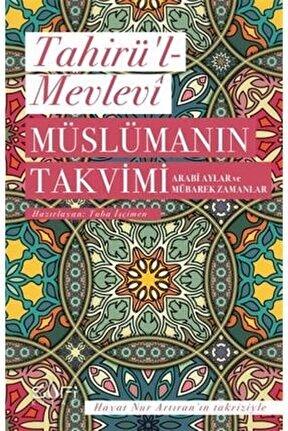 Müslümanın Takvimi - Arabi Aylar Ve Mübarek Zamanlar - Tahirü'l-mevlevi 9786257949361