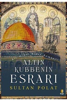 Altın Kubbenin Esrarı - Bir Mimar Sinan Romanı