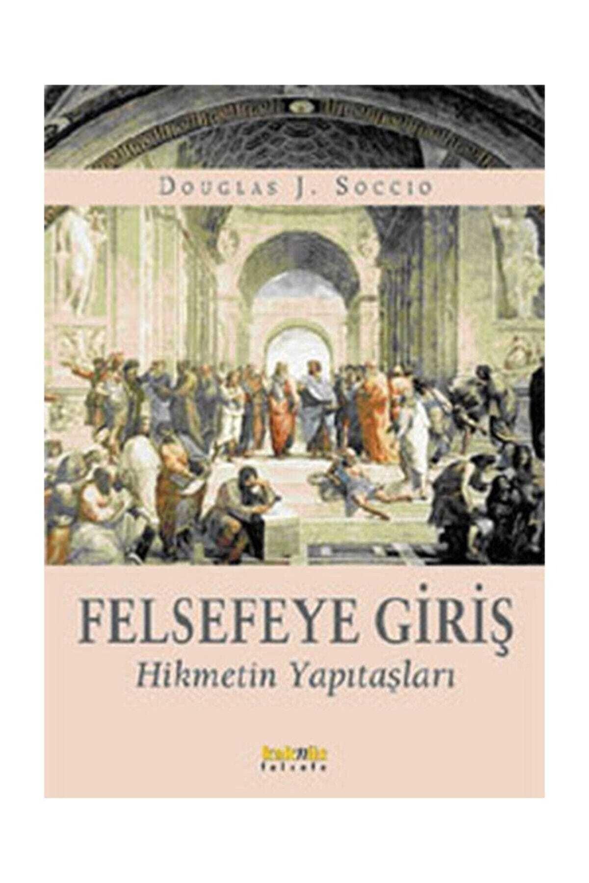 Kaknüs Yayınları - Ders Kitapları Felsefeye Giriş Hikmetin Yapıtaşları - Douglas J. Soccio