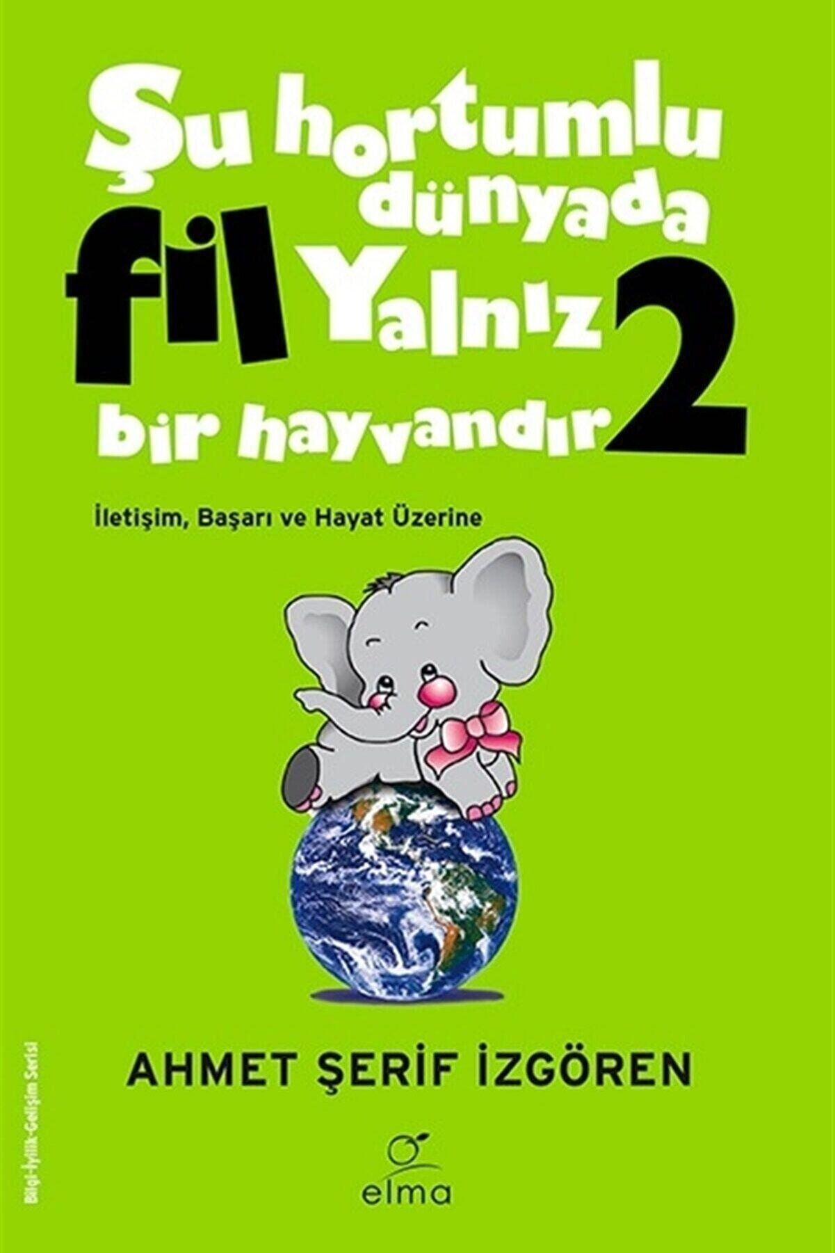 ELMA Yayınevi Şu Hortumlu Dünyada Fil Yalnız Bir Hayvandır 2 (YEŞİL KAPAK) - Ahmet Şerif Izgören -