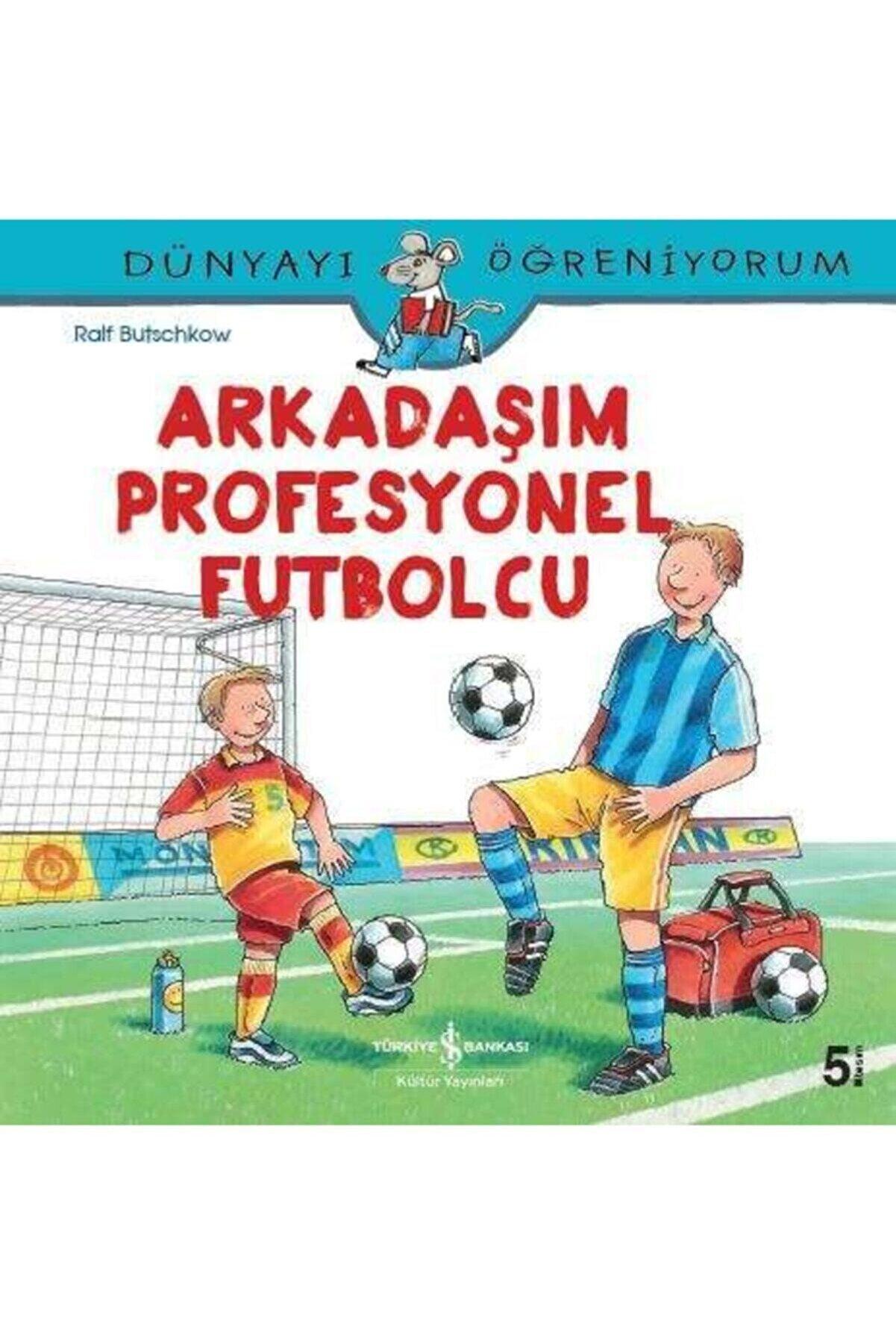 İş Bankası Kültür Yayınları Arkadaşım Profesyonel Futbolcu / Dünyayı Öğreniyorum
