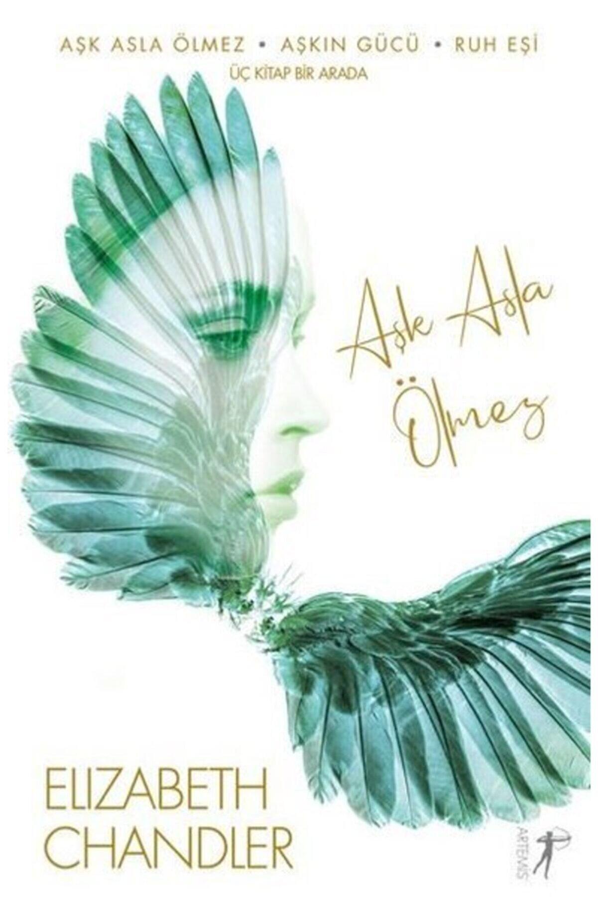 Artemis Yayınları Aşk Asla Ölmez Elızabeth Chandler Artemis