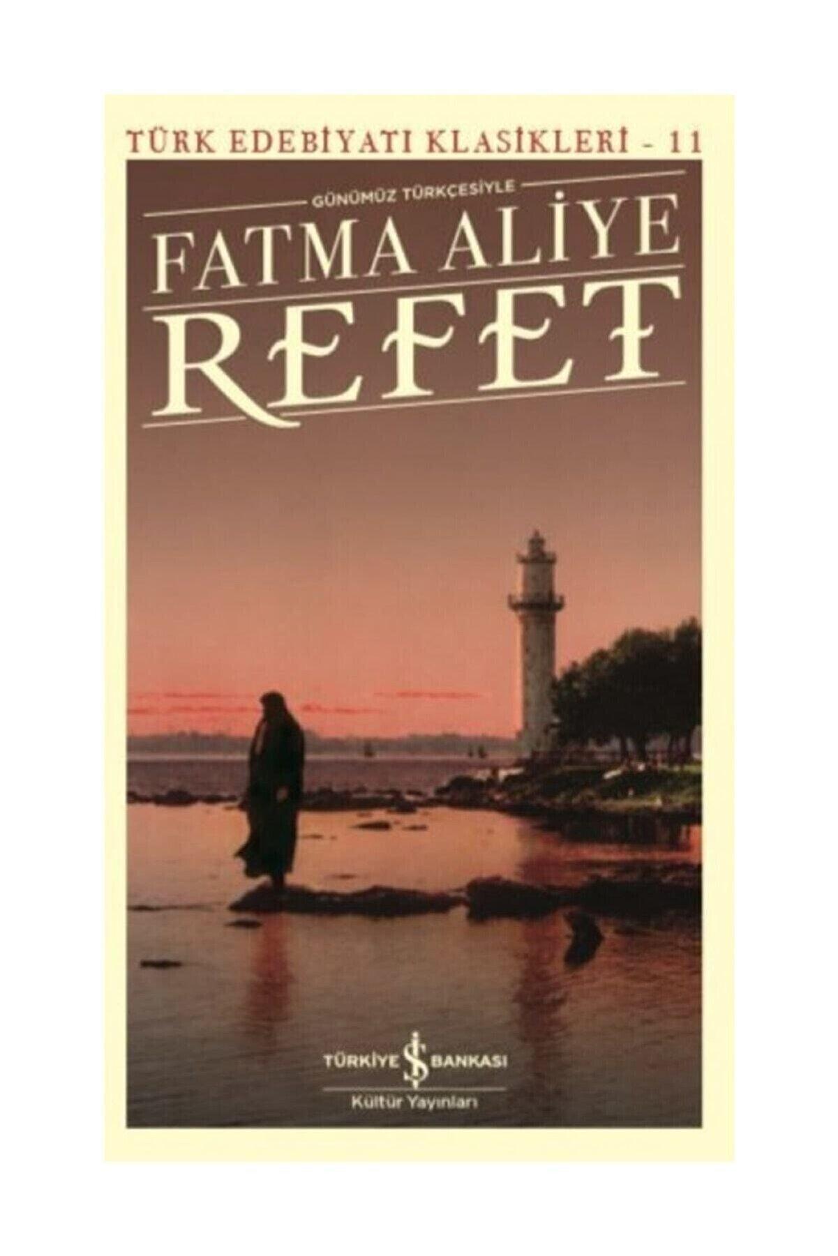 TÜRKİYE İŞ BANKASI KÜLTÜR YAYINLARI Refet (Günümüz Türkçesiyle) - Fatma Aliye Topuz