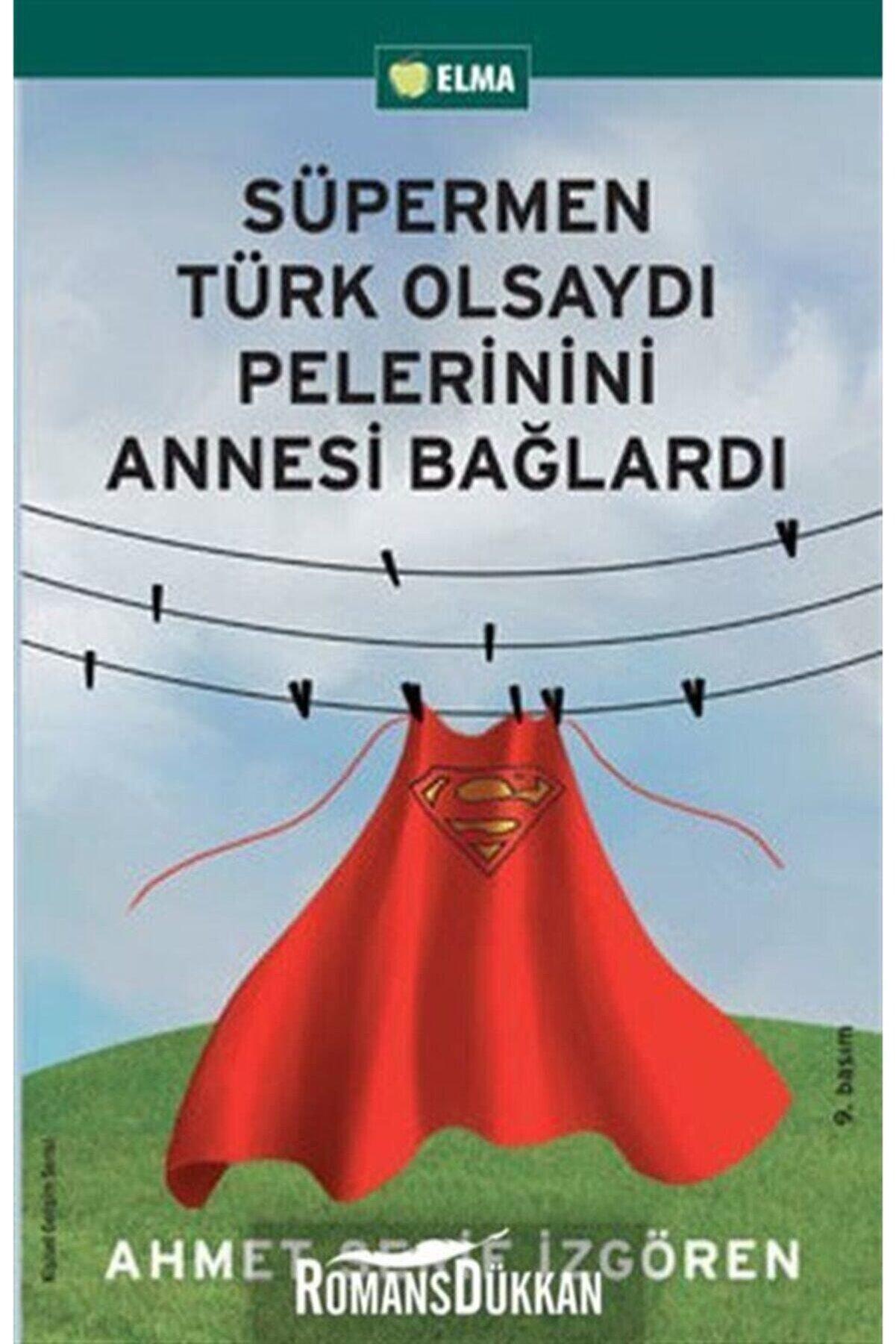 Elma Yayınları Süpermen Türk Olsaydı Pelerinini Annesi Bağlardı Ahmet Şerif İzgören