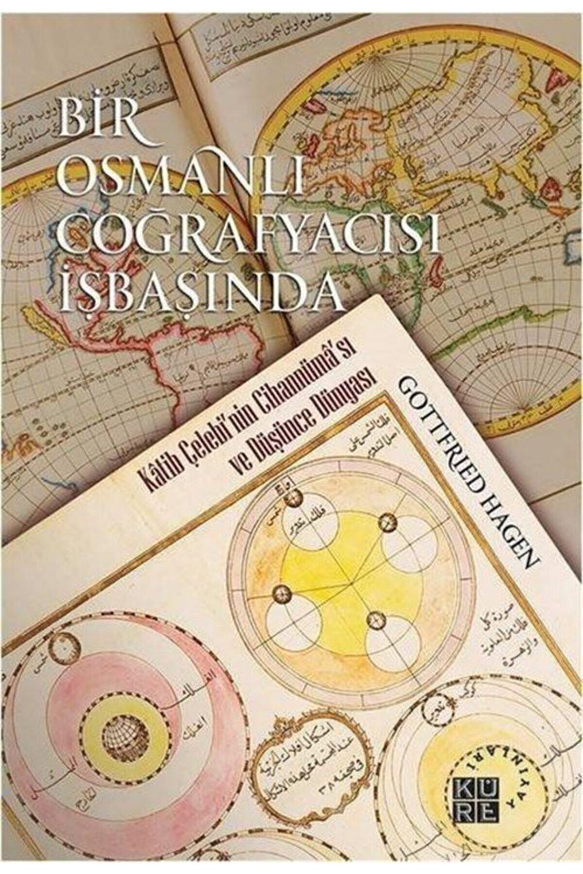Küre Yayınları Bir Osmanlı Coğrafyacısı Işbaşında  Katib Çelebi'nin Cihannüma'sı Ve Düşünce Dünyası