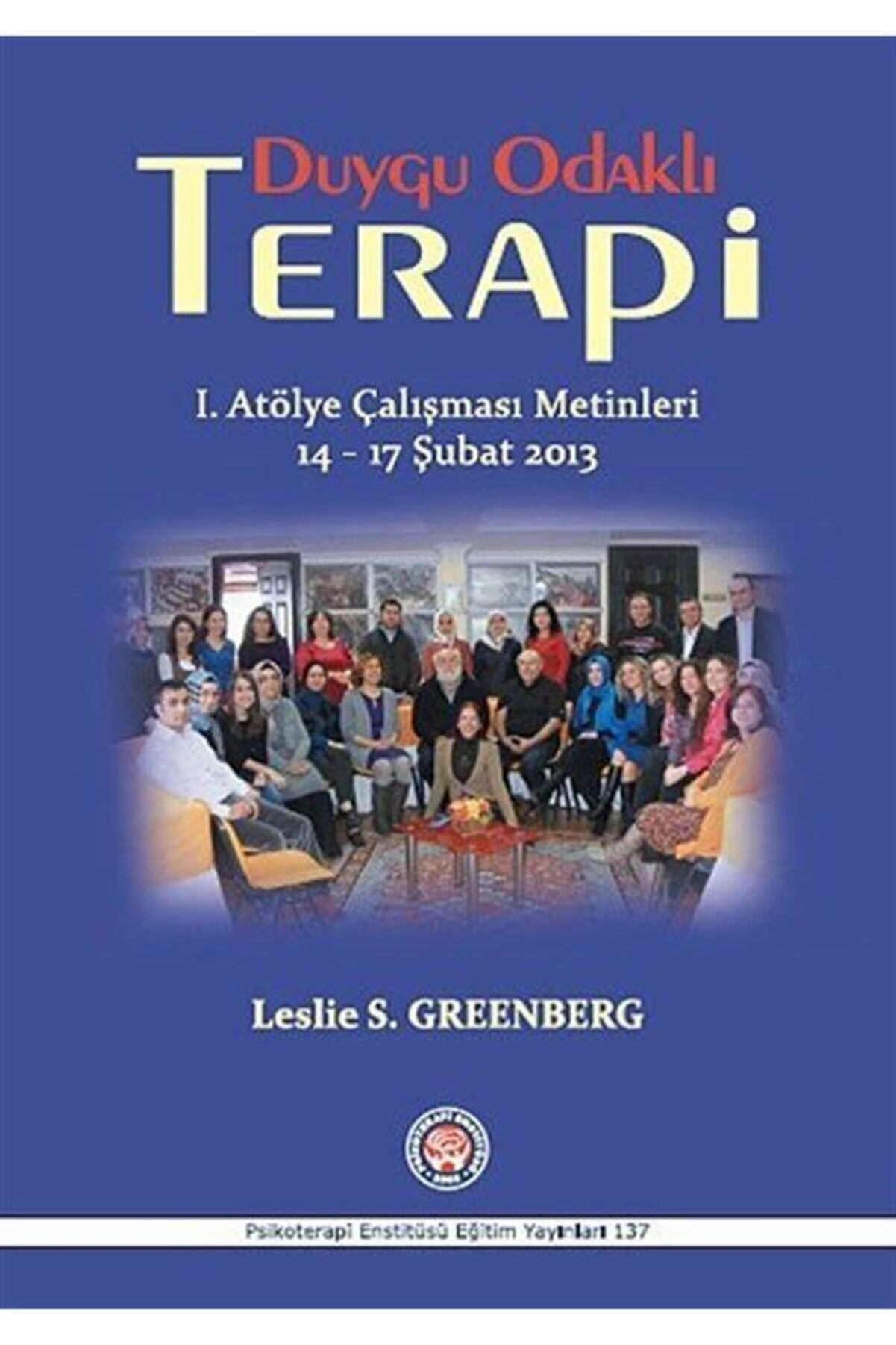 Psikoterapi Enstitüsü Yayınları Duygu Odaklı Terapi & 1. Atölye Çalışması Metinleri 14-17 Şubat 2013