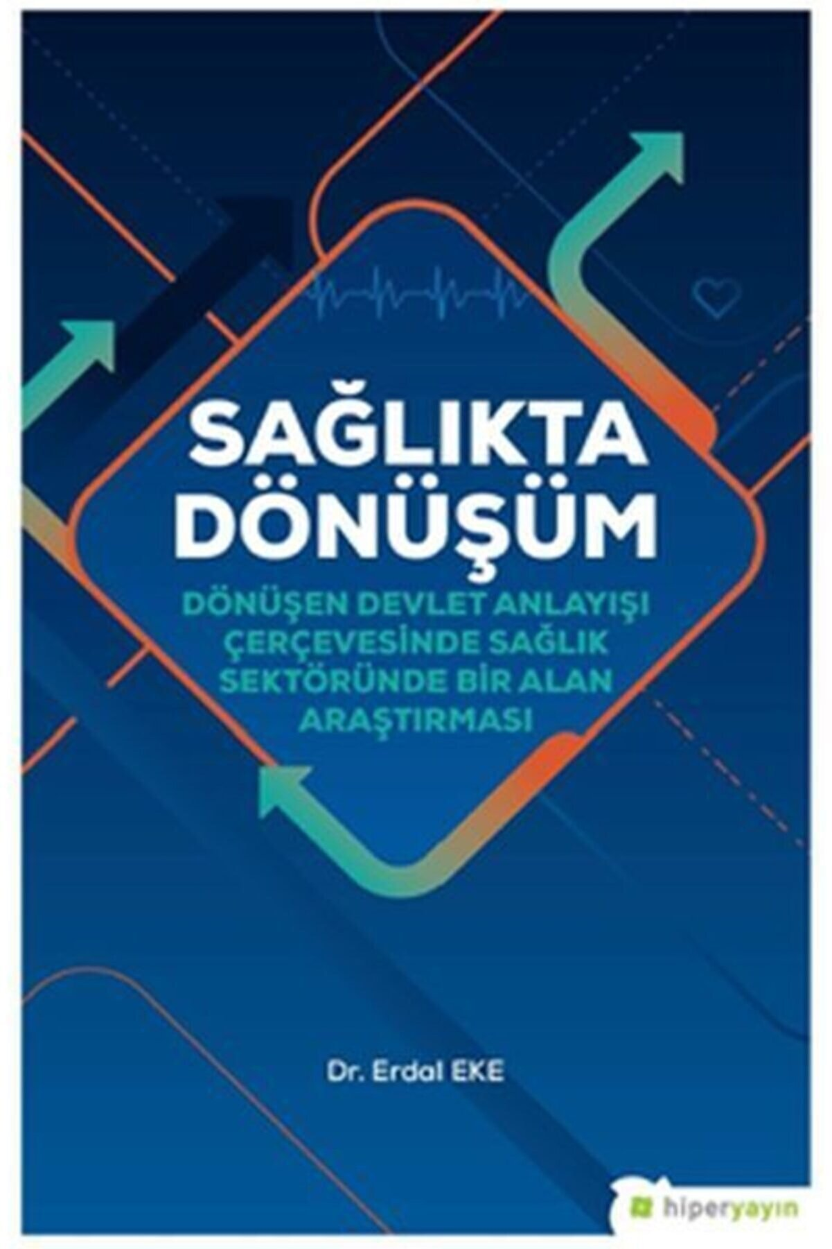 Hiperlink Yayınları Sağlıkta Dönüşüm Dönüşen Devlet Anlayışı Çerçevesinde Sağlık Sektöründe Bir Alan Araştırması