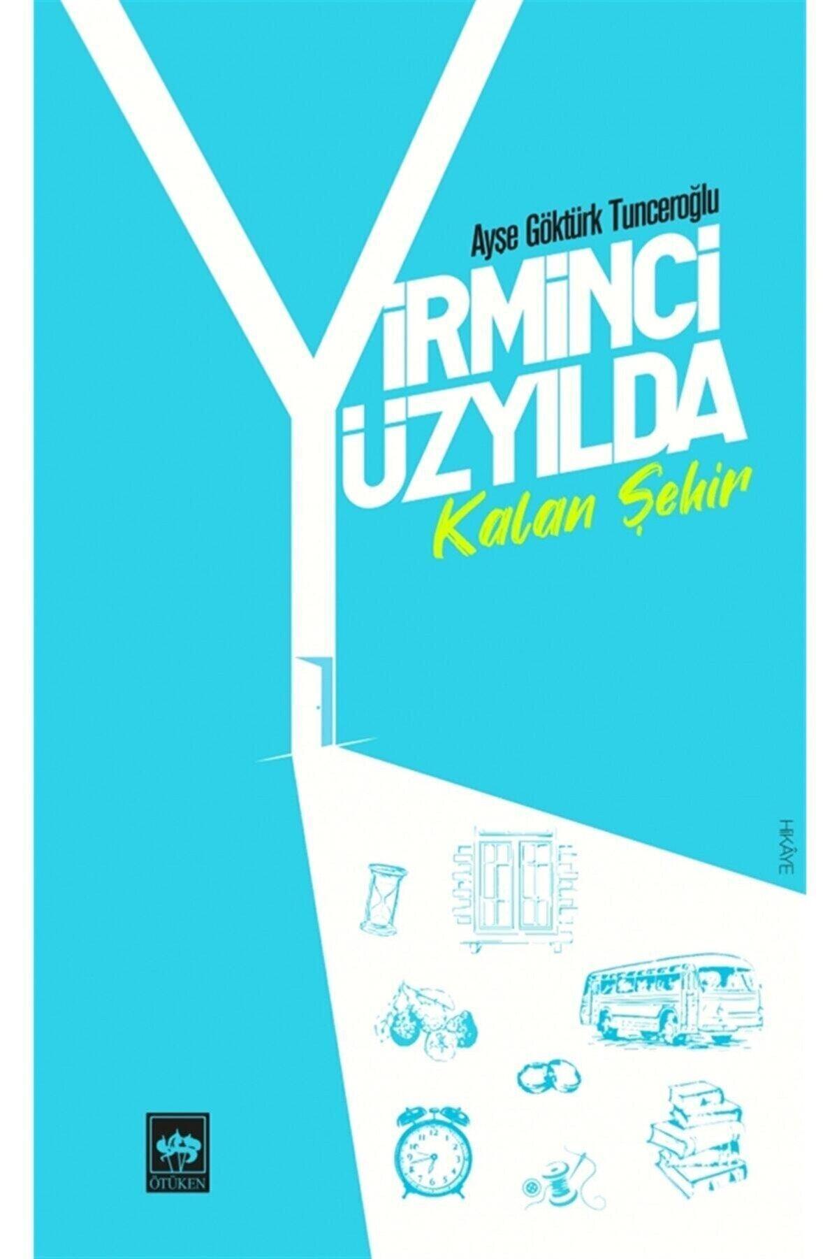 Ötüken Yayınları Yirminci Yüzyılda Kalan Şehir - Ayşe Göktürk Tunceroğlu 9786254080012